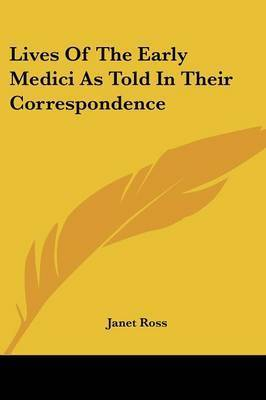Lives of the Early Medici as Told in Their Correspondence