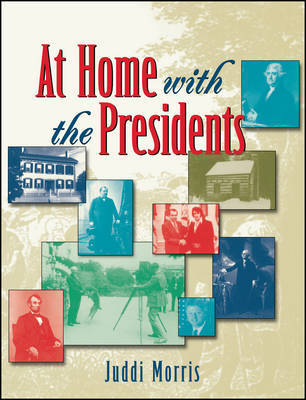 At Home with the Presidents by Juddi Morris