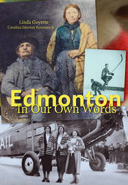 Edmonton in Our Own Words by Linda Goyette image