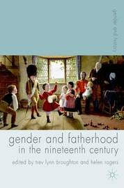 Gender and Fatherhood in the Nineteenth Century by Trev Lynn Broughton