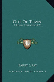 Out of Town Out of Town: A Rural Episode (1867) a Rural Episode (1867) by Barry Gray