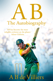 A B de Villiers - The Autobiography by A B de Villiers