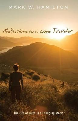 Meditations for the Lone Traveler by Mark W. Hamilton
