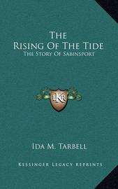 The Rising of the Tide the Rising of the Tide: The Story of Sabinsport the Story of Sabinsport by Ida M Tarbell