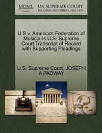 U S V. American Federation of Musicians U.S. Supreme Court Transcript of Record with Supporting Pleadings by Joseph A Padway