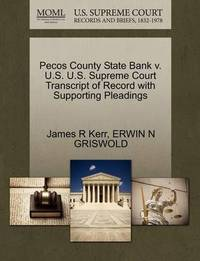 Pecos County State Bank V. U.S. U.S. Supreme Court Transcript of Record with Supporting Pleadings by James R Kerr