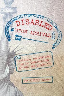 Disabled Upon Arrival by Jay Timothy Dolmage