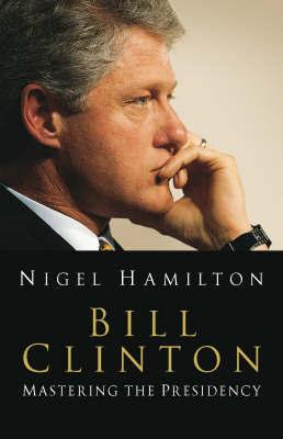 Bill Clinton by Nigel Hamilton