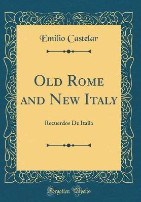 Old Rome and New Italy (Recuerdos de Italia) (Classic Reprint) by Emilio Castelar image