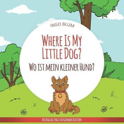 Where Is My Little Dog? - Wo ist mein kleiner Hund? by Ingo Blum