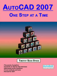 AutoCAD 2007: One Step at a Time by Timothy Sean Sykes image