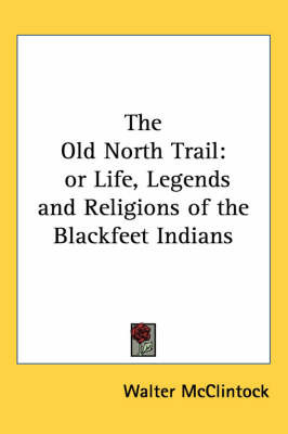 The Old North Trail: or Life, Legends and Religions of the Blackfeet Indians by Walter McClintock image