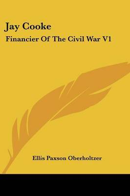 Jay Cooke: Financier of the Civil War V1 by Ellis Paxson Oberholtzer image