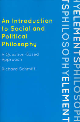An Introduction to Social and Political Philosophy by Richard Schmitt
