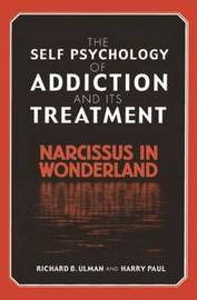 The Self Psychology of Addiction and its Treatment by Richard B. Ulman image