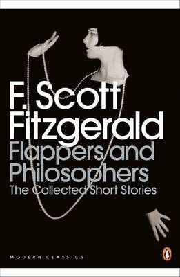 Flappers and Philosophers: The Collected Short Stories of F. Scott Fitzgerald by F.Scott Fitzgerald