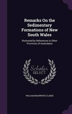 Remarks on the Sedimentary Formations of New South Wales by William Branwhite Clarke