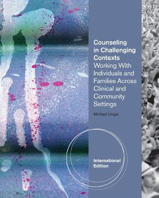 Counseling in Challenging Contexts, International Edition by Michael Ungar