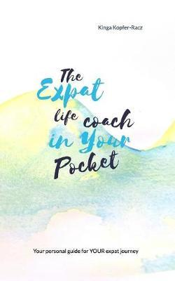 The Expat Life Coach in Your Pocket by Kinga Kopfer-Racz