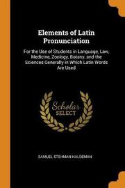 Elements of Latin Pronunciation by Samuel Stehman Haldeman