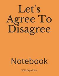 Let's Agree to Disagree by Wild Pages Press