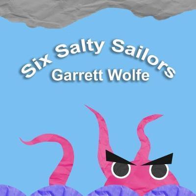 Six Salty Sailors by Garrett Wolfe