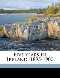 Five Years in Ireland, 1895-1900 by Michael John Fitzgerald McCarthy
