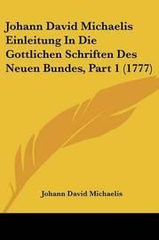 Johann David Michaelis Einleitung in Die Gottlichen Schriften Des Neuen Bundes, Part 1 (1777) by Johann David Michaelis