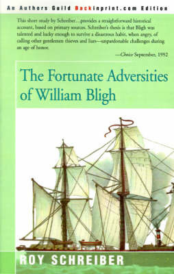 The Fortunate Adversities of William Bligh by Roy E. Schreiber