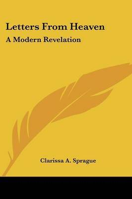 Letters from Heaven: A Modern Revelation by Clarissa A. Sprague
