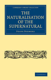 The Naturalisation of the Supernatural by Frank Podmore