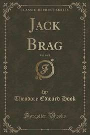 Jack Brag, Vol. 1 of 3 (Classic Reprint) by Theodore Edward Hook image