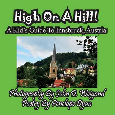High on a Hill! a Kid's Guide to Innsbruck, Austria by Penelope Dyan