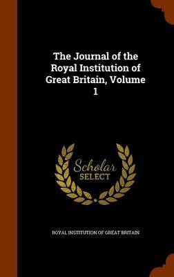 The Journal of the Royal Institution of Great Britain, Volume 1