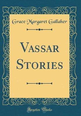 Vassar Stories (Classic Reprint) by Grace Margaret Gallaher image