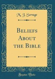 Beliefs about the Bible (Classic Reprint) by M.J. Savage image