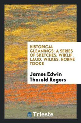 Historical Gleanings by James Edwin Thorold Rogers
