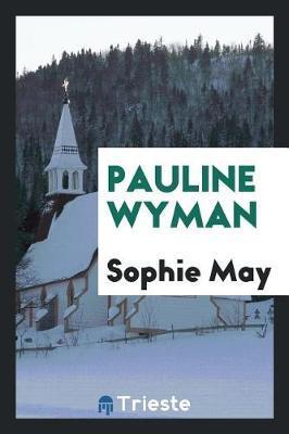 Pauline Wyman by Sophie May