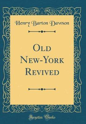 Old New-York Revived (Classic Reprint) by Henry Barton Dawson