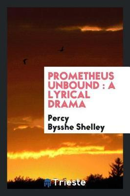 Prometheus Unbound by Percy Bysshe Shelley