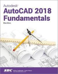 Autodesk AutoCAD 2018 Fundamentals by Elise Moss