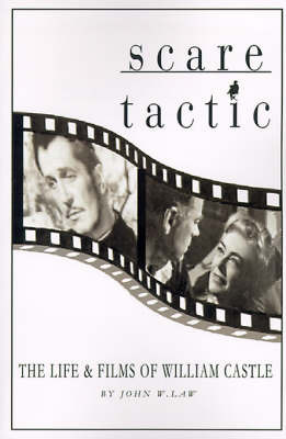 Scare Tactic: The Life & Films of William Castle by John W. Law image