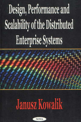 Design, Performance & Scalability of the Distributed Enterprise Systems by Janusz S. Kowalik image