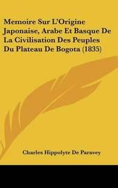 Memoire Sur L'Origine Japonaise, Arabe Et Basque de La Civilisation Des Peuples Du Plateau de Bogota (1835) by Charles Hippolyte De Paravey image