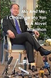 Mo and Me: I Challenge Mo Yan to A Novel Marathon by Martin Avery