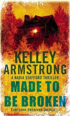 Made to be Broken (Nadia Stafford #2) by Kelley Armstrong