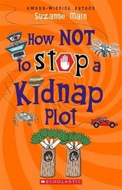 How Not to Stop a Kidnap Plot by Suzanne Main