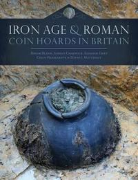 Iron Age and Roman Coin Hoards in Britain by Roger Bland
