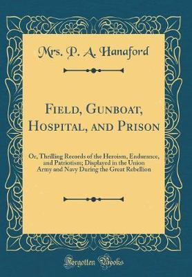Field, Gunboat, Hospital, and Prison by Mrs P a Hanaford image