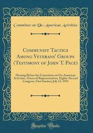 Communist Tactics Among Veterans' Groups (Testimony of John T. Pace) by Committee on Un-American Activities